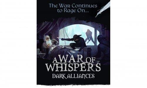 A WAR OF WHISPERS // Dark Alliances