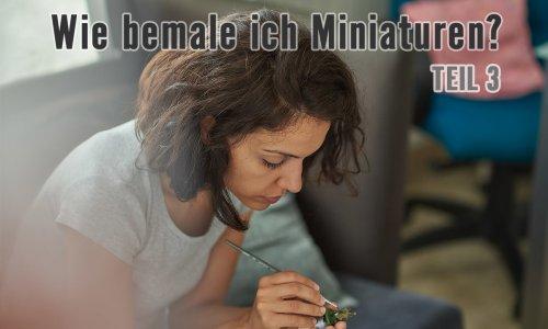 WIE BEMALE ICH MINIATUREN? // TEIL 3