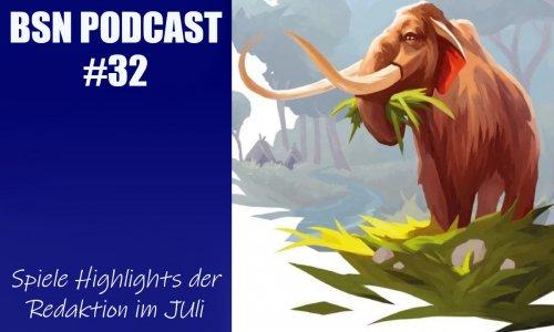 BSN PODCAST #32 // Spielehighlights der Redaktion im Juli