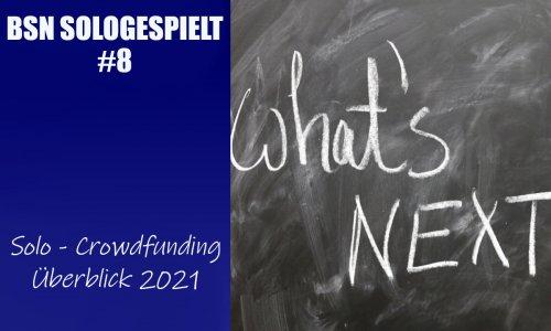 BSN SOLOGESPIELT #8 // Solo - Crowdfunding Überblick 2021