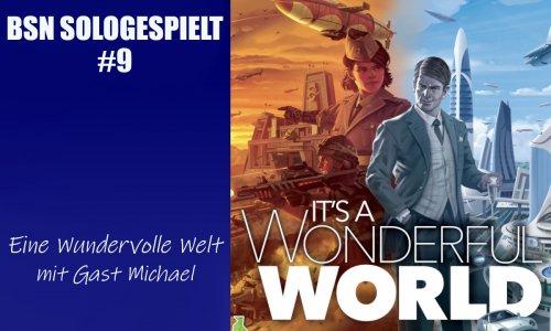 BSN SOLOGESPIELT #9 // Eine Wundervolle Welt